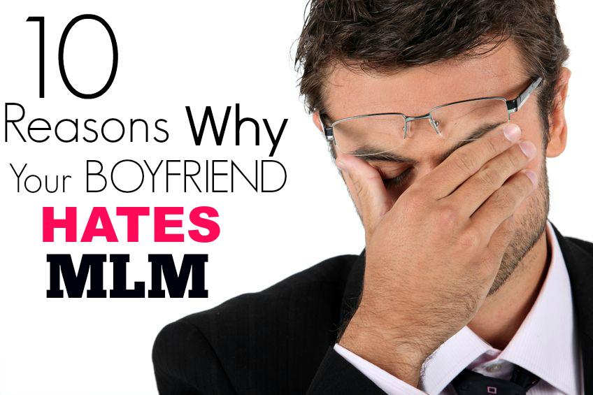 10 Reasons Why Your Boyfriend Hates MLM