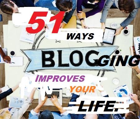 51 Ways Blogging Improves Your Life