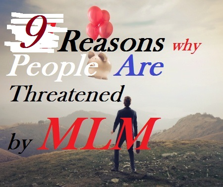9 Reasons Why People are Threatened by MLM