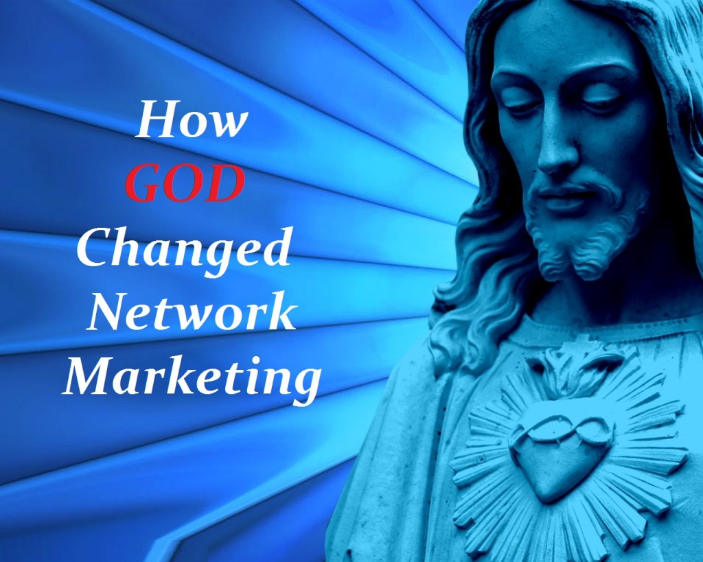 How God Changed Network Marketing