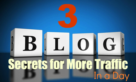 3 Blog Secrets for More Traffic in a Day