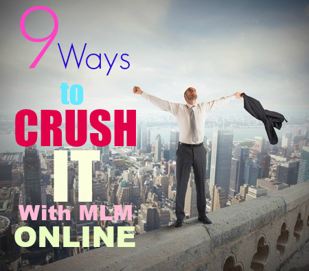 9 Ways to Crush It with MLM Online