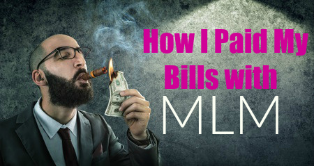 How I Paid my Bills with MLM