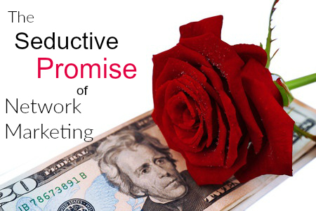 The Seductive Promise of Network Marketing