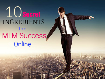 10 Top Secret Ingredients for MLM Success Online in 2018
