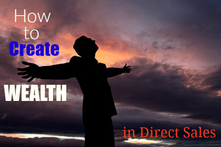 Top 3 Ways How to Create Wealth in Direct Selling 2018