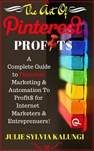 https://www.amazon.com/ART-PINTEREST-PROFITS-Pinterest-Automation-ebook/dp/B01M14WG1T/ref=sr_1_1?s=books&ie=UTF8&qid=1479660808&sr=1-1&keywords=the+art+of+pinterest+profits